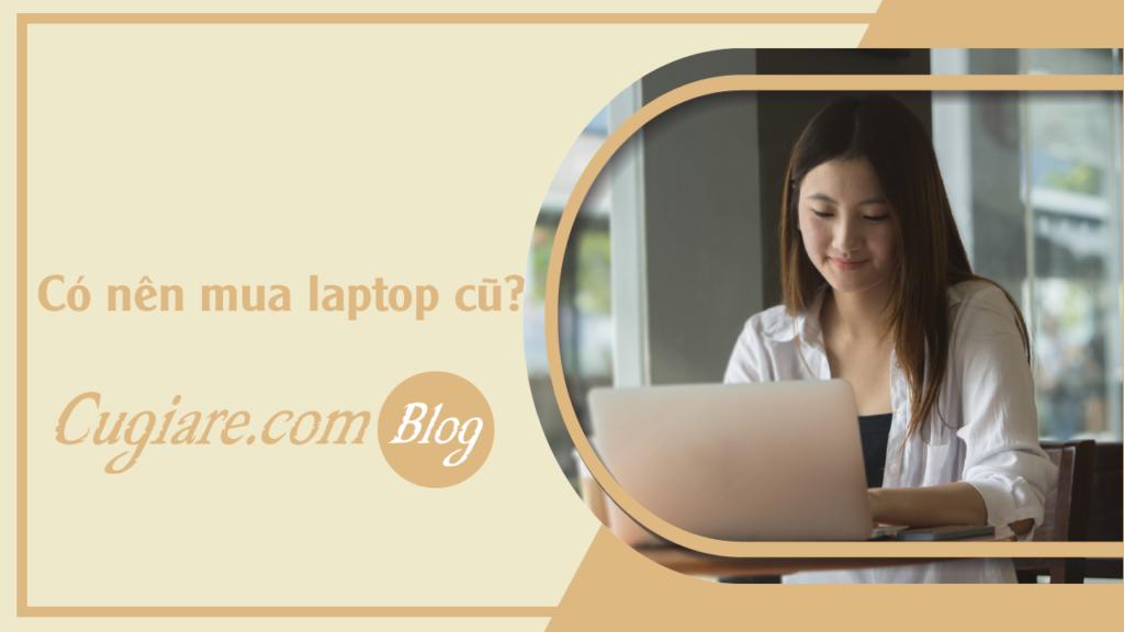 Có nên mua laptop cũ?