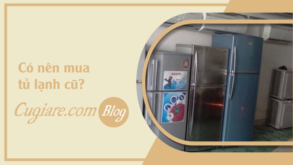 Có nên mua tủ lạnh cũ?